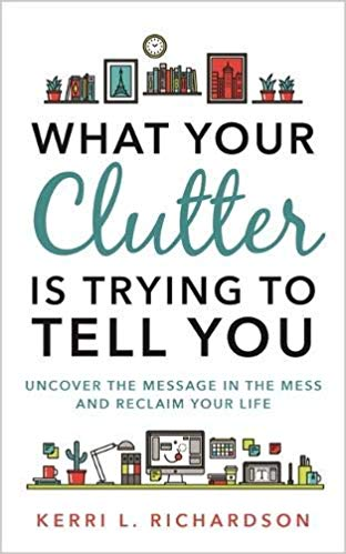 What Your Clutter Is Trying to Tell You: