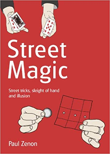 Street Magic: Street Tricks, Sleight of Hand and Illusion -
