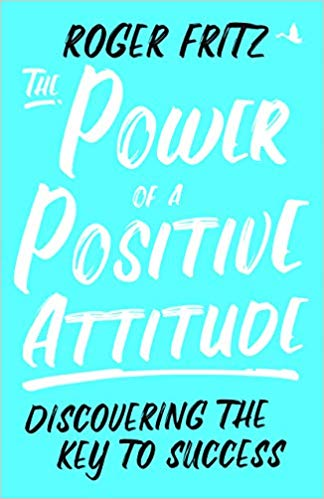 The Power of a Positive Attitude: Discovering the Key to Success -