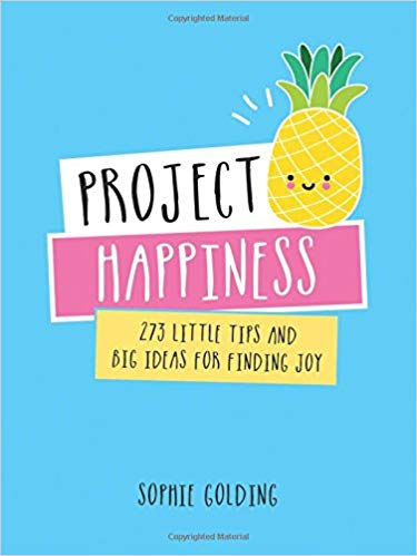 Project Happiness: 273 Little Tips and Big Ideas for Finding Joy Hardcover