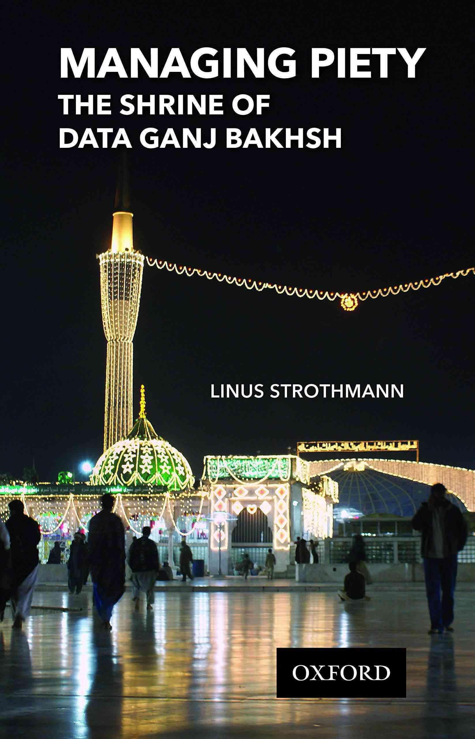 Managing Piety: The Shrine of Data Ganj Bakhsh