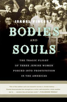 Bodies and Souls : The Tragic Plight of Three Jewish Women Forced Into Prostitution in the Americas