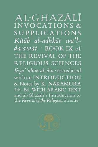 AlGhazali on Invocations and Supplications Book Ix of the Revival of the Religious Sciences