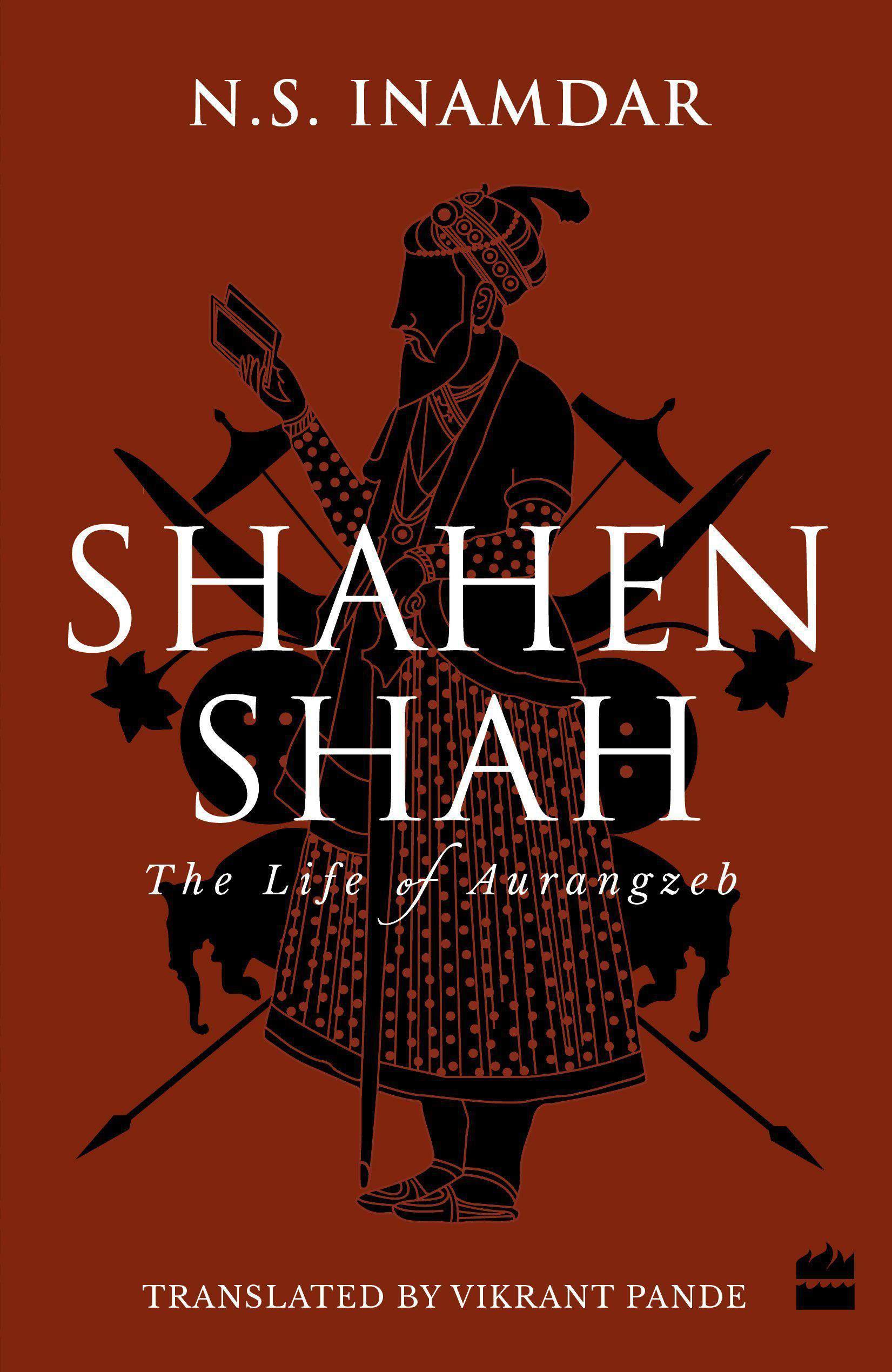 Shahenshah : The Life of Aurangzeb -