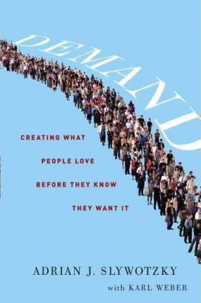 Demand : Creating what People love before they know they want it