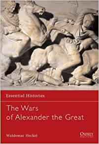 The Wars of Alexander the Great: 336-323 BC (Essential Histories)
