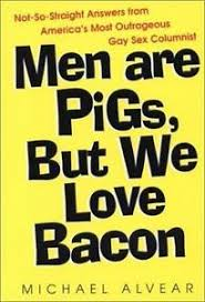 MAEN ARE PIGS, BUT WE LOVE BACON