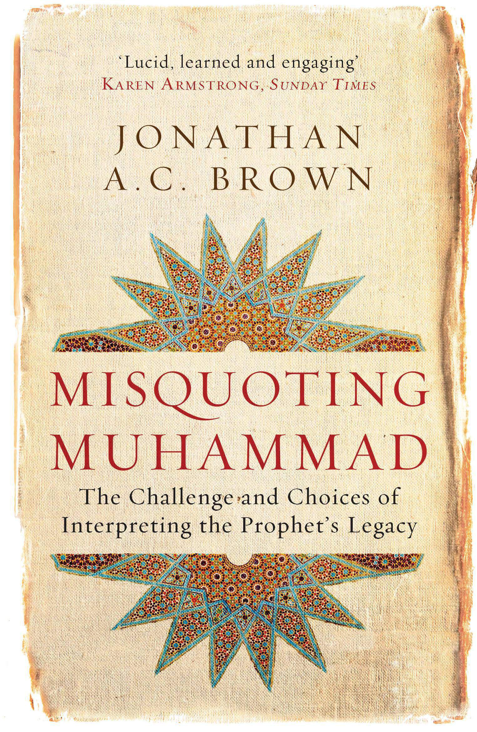 Misquoting Muhammad The Challenge and Choices of Interpreting the Prophets Legacy