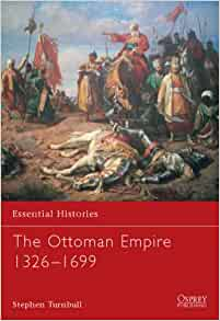 The Ottoman Empire 1326-1699 (Essential Histories)