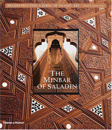 The Minbar of Saladin Reconstructing a Jewel of Islamic Art