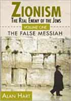 ZIONISM: THE REAL ENEMY OF THE JEWS VOLUME 1: THE FALSE MESSIAH