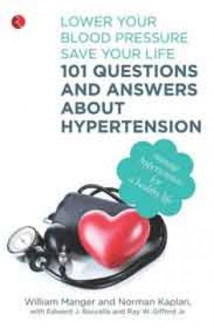 101 Questions and Answers About Hypertension  Lower Your Blood Pressure Save Your Life