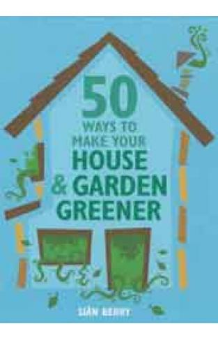 50 Ways to Make Your House & Garden