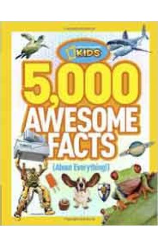 5000 Awesome Facts About Everything National Geographic Kids
