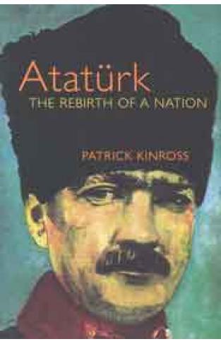 Ataturk The Rebirth of a Nation