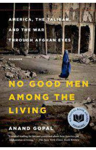 No Good Men Among the Living Americathe Talibanand the War through Afghan Eyes American Empire Project