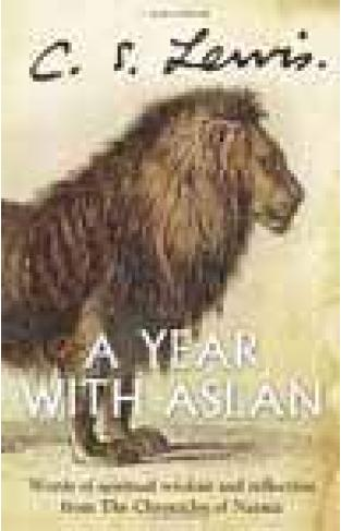 A Year With Aslan Words of Wisdom and Reflection from the Chronicles of Narnia