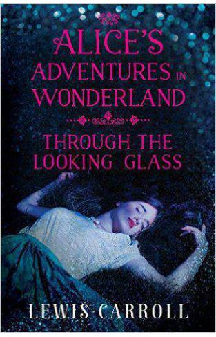 Alice`s Adventures in Wonderland and Through the Looking Glass -
