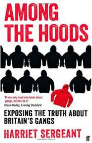Among the Hoods Exposing the Truth About Britains Gangs