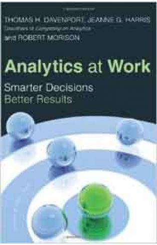 Analytics At Work: Smarter Decisions Better Results 1st Edition