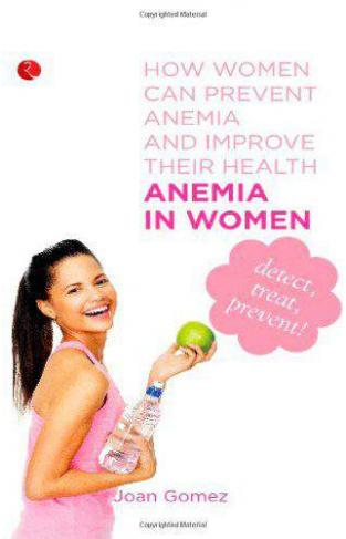 Anemia in Women How Women can Prevent Anemia and Improve Their Health