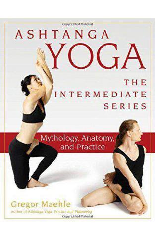 Ashtanga Yoga - The Intermediate Series: Anatomy and Mythology (Ashtanga Yoga Intermediate Series)