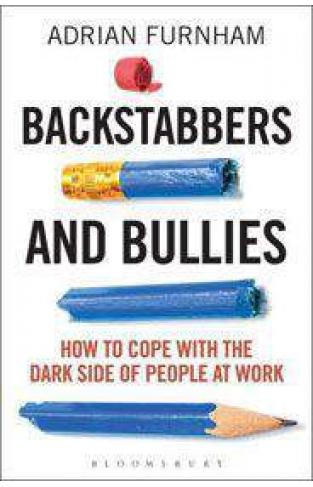 Backstabbers and Bullies How to Cope with the Dark Side of People at Work