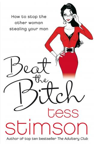 Beat the Bitch: How to Stop the Other Woman Stealing Your Man