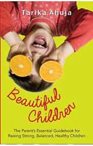 Beautiful Children: The Parents Essential Guidebook for Raising StrongBalanced Healthy Children