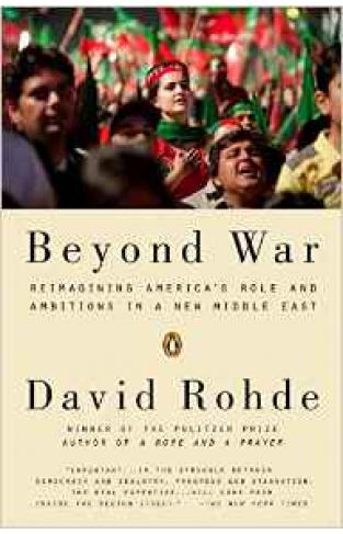 Beyond War: Reimagining Americas Role and Ambitions in a New Middle East