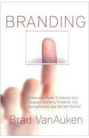 Branding A Reference Guide To Solving Your Toughest