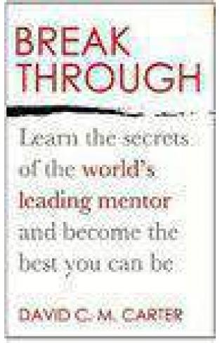 Breakthrough Learn the secrets of the worlds leading mentor and become the best you can be