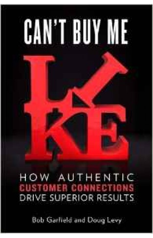 Cant Buy Me Like: How Authentic Customer Connections Drive Superior Results