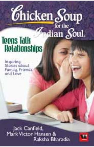 Chicken Soup for the Indian Soul: Teens Talk Relationships