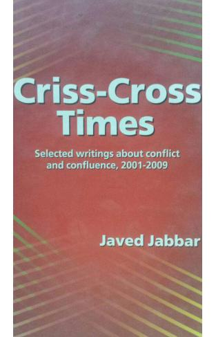 Criss Cross Time Selectd Writings About Conflict and Confluence 2001 2009