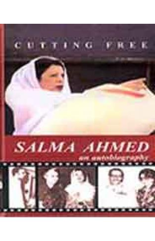 CUTTING FREE: SALMA AHMED AN AUTOBIOGRAPHY