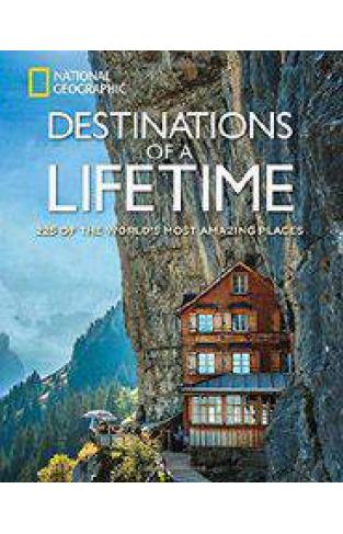 Destinations of a Lifetime 225 of the Worlds Most Amazing Places