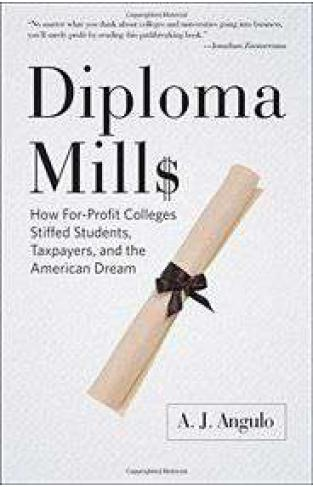 Diploma Mills How For Profit Colleges Stiffed Students Taxpayers and the American Dream