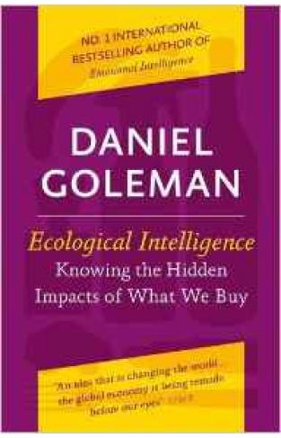 Ecological Intelligence Knowing The Hidden Impacts Of What We Buy