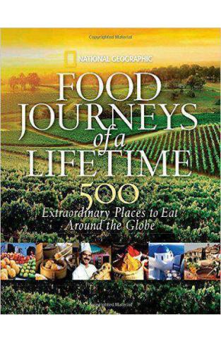 Food Journeys Of A Lifetime 500 Extraordinary Places To Eat Around The Globe