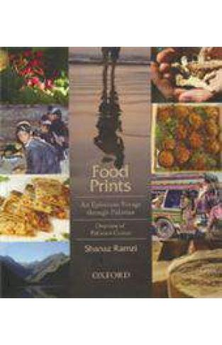 Food Prints: An Epicurean Voyage through Pakistan - Overview of Pakistani Cuisine