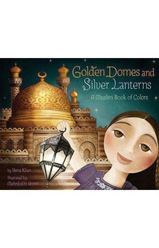 Golden Domes and Silver Lanterns: A Muslim Book of Colors      -