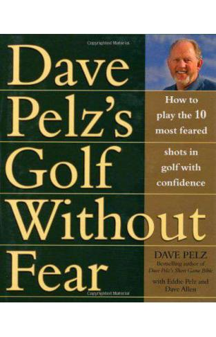 Golf Without Fear How to Play the 10 Most Feared Shots in Golf with Confidence -