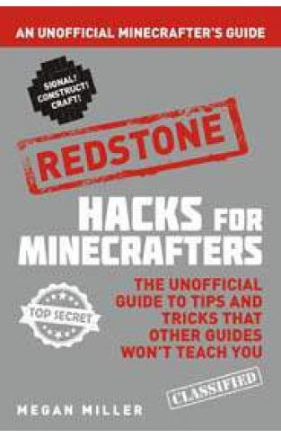 Hacks for Minecrafters Red stone An Unofficial Minecrafters Guide