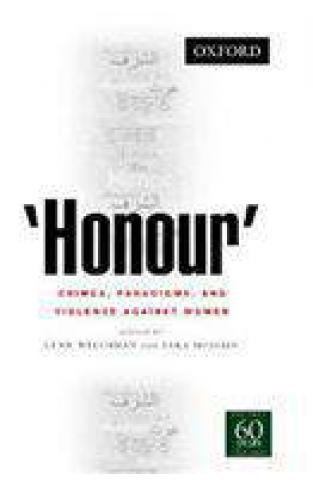 Honour - Crimes, Paradigms, and Violence against Women