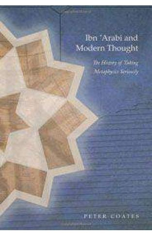 Ibn Arabiand Modern Thought The History of Taking Metaphysics Seriouly