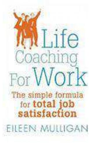 Life Coaching For Work The Simple Formula For Total Job Satisfaction