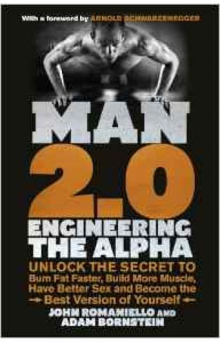 Man 2 0 Engineering the Alpha Unlock the Secret to Burn Fat Faster Build More Muscle Have Better Sex and Become the Best Version of Yourself