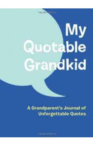 My Quotable Grandkid: A Grandparents Journal of Unforgettable Quotes Journals