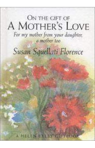 On the Gift of a Mothers Love: For My Mother from Your Daughter a Mother Too Journeys
